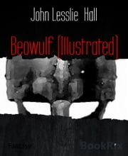 Beowulf (Illustrated) ebook by John Lesslie Hall