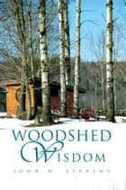 Woodshed Wisdom ebook by John W. Stevens