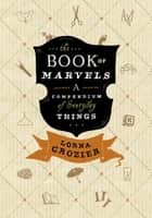 Book of Marvels, The - A Compendium of Everyday Things ebook by Lorna Crozier