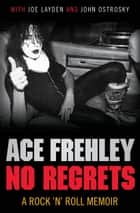 No Regrets ebook by Ace Frehley, Joe Layden