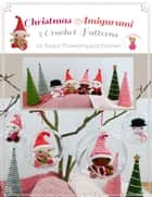 Christmas Amigurumi: 5 Crochet Patterns ebook by Sayjai Thawornsupacharoen