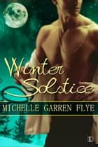 Winter Solstice ebook by Michelle Garren Flye