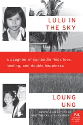Lulu in the Sky - A Daughter of Cambodia Finds Love, Healing, and Double Happiness ebook by Loung Ung