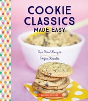 Cookie Classics Made Easy - One-Bowl Recipes, Perfect Results ebook by Brandi Scalise