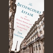 The Bettencourt Affair - The World's Richest Woman and the Scandal That Rocked Paris (t) audiobook by Tom Sancton
