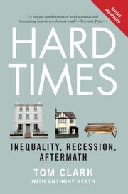 Hard Times - Inequality, Recession, Aftermath ebook by Tom Clark,Anthony Heath