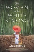 The Woman in the White Kimono - A Novel ebook by Ana Johns