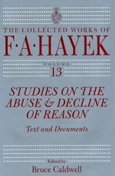 Studies on the Abuse and Decline of Reason - Text and Documents ebook by F. A. Hayek