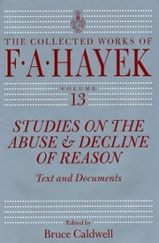 Studies on the Abuse and Decline of Reason - Text and Documents ebook by F. A. Hayek,Bruce Caldwell