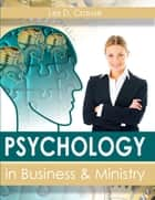 Psychology In Business and Ministry ebook by Les D. Crause