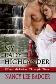 My Lady Highlander - Kilted Athletes Through Time, #1 ebook by Nancy Lee Badger