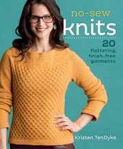 No-Sew Knits - 20 Flattering, Finish-Free Garments ebook by Kristen TenDyke