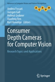 Consumer Depth Cameras for Computer Vision - Research Topics and Applications ebook by