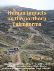 Human Impacts on the Northern Cairngorms ebook by Watson, Adam