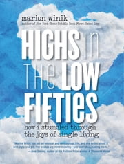 Highs in the Low Fifties - How I Stumbled Through The Joys Of Single Living ebook by Marion Winik