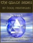 The Grace series: 5 Church Meetings - 5 Ministries - Covenant Meeting Handbook ebook by Doug Vermeulen