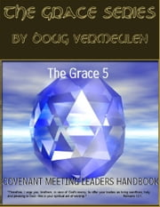 The Grace series: 5 Church Meetings - 5 Ministries - Covenant Meeting Handbook