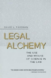 Legal Alchemy - The Use and Misuse of Science in the Law ebook by David L. Faigman
