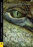 In the Company of Crocodiles ebook by Maggie Brown