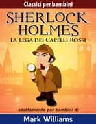 Sherlock per bambini - La Lega dei Capelli Rossi ebook by Mark Williams