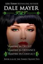 Family Blood Ties Set - books 4, 5, and 6 - Vampire in Deceit, Vampire in Defiance, Vampire in Conflict ebook by Dale Mayer