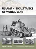 US Amphibious Tanks of World War II ebook by Steven J. Zaloga,Mr Henry Morshead