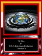 Oil Jobs in U.S.A. Petroleum Production ebook by Thomas Chi