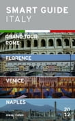 Smart Guide Italy: Grand Tour Rome, Florence, Venice and Naples