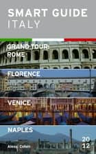 Smart Guide Italy: Grand Tour Rome, Florence, Venice and Naples ebook by Alexei Cohen