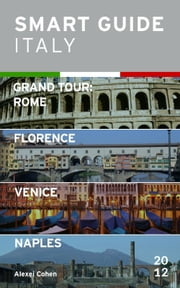 Smart Guide Italy: Grand Tour Rome, Florence, Venice and Naples ebook by Kobo.Web.Store.Products.Fields.ContributorFieldViewModel