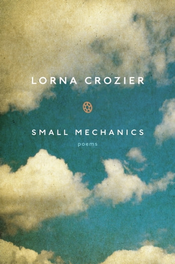 Small Mechanics ebook by Lorna Crozier