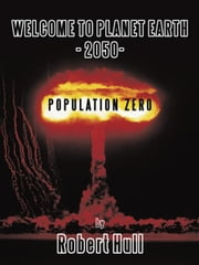 Welcome to Planet Earth - 2050 - Population Zero ebook by Robert Hull