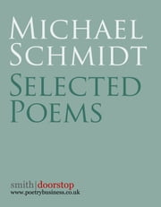 Michael Schmidt: Selected Poems ebook by Michael Schmidt