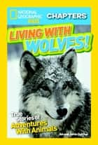 National Geographic Kids Chapters: Living With Wolves! ebook by Jim Dutcher,Jamie Dutcher