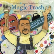 Magic Trash - A Story of Tyree Guyton and His Art ebook by J. H. Shapiro