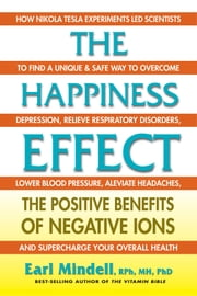 The Happiness Effect - The Positive Benefits of Negative Ions ebook by Earl Mindell, RPh, MH, PhD