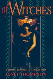 Of Witches - Celebrating the Goddess As a Solitary Pagan ebook by Janet Thompson