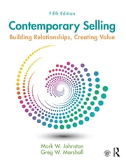Contemporary Selling - Building Relationships, Creating Value ebook by Mark W. Johnston,Greg W. Marshall