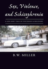 Sex, Violence, and Schizophrenia ebook by B.W. Miller
