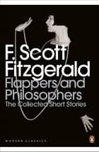 Flappers and Philosophers: The Collected Short Stories of F. Scott Fitzgerald ebook by