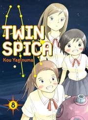 Twin Spica, Volume 8 ebook by Kou Yaginuma