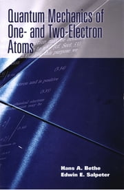 Quantum Mechanics of One- and Two-Electron Atoms ebook by Hans A. Bethe,Edwin E. Salpeter