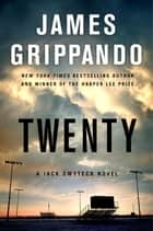 Twenty - A Jack Swyteck Novel ebook by James Grippando