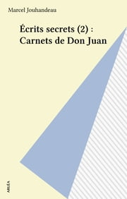 Écrits secrets (2) : Carnets de Don Juan ebook by Marcel Jouhandeau