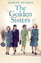 The Golden Sisters: The sequel to Martha's Girls ebook by Alrene Hughes