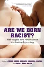 Are We Born Racist? ebook by Jeremy A. Smith,Jason Marsh,Rodolfo Mendoza-Denton