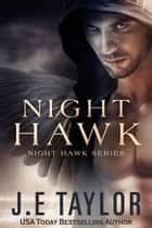 Night Hawk ebook by J.E. Taylor