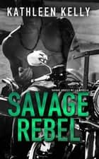 Savage Rebel, A Novella - Savage Angels MC ebook by Kathleen Kelly