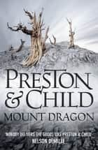 Mount Dragon ebook by Douglas Preston, Lincoln Child