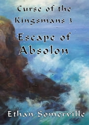 Curse of the Kingsmans 3: Escape of Absolon ebook by Ethan Somerville